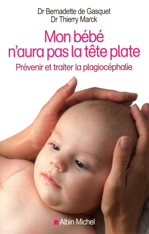 a6692bd1bf25 Mon bébé n aura pas la tête plate  Prévenir et traiter la plagiocéphalie   Amazon.fr  Bernadette de Gasquet, Thierry Marck  Livres