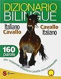 Dizionario bilingue italiano-cavallo, cavallo-italiano. 160 parole per imparare a parlare cavallo correntemente