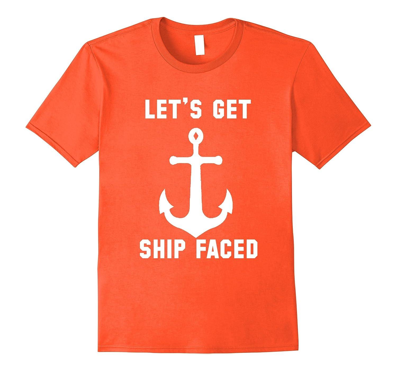 57e35e022 Lets Get Ship Faced Funny Anchor Yacht Nautical T-Shirt-TH - TEEHELEN