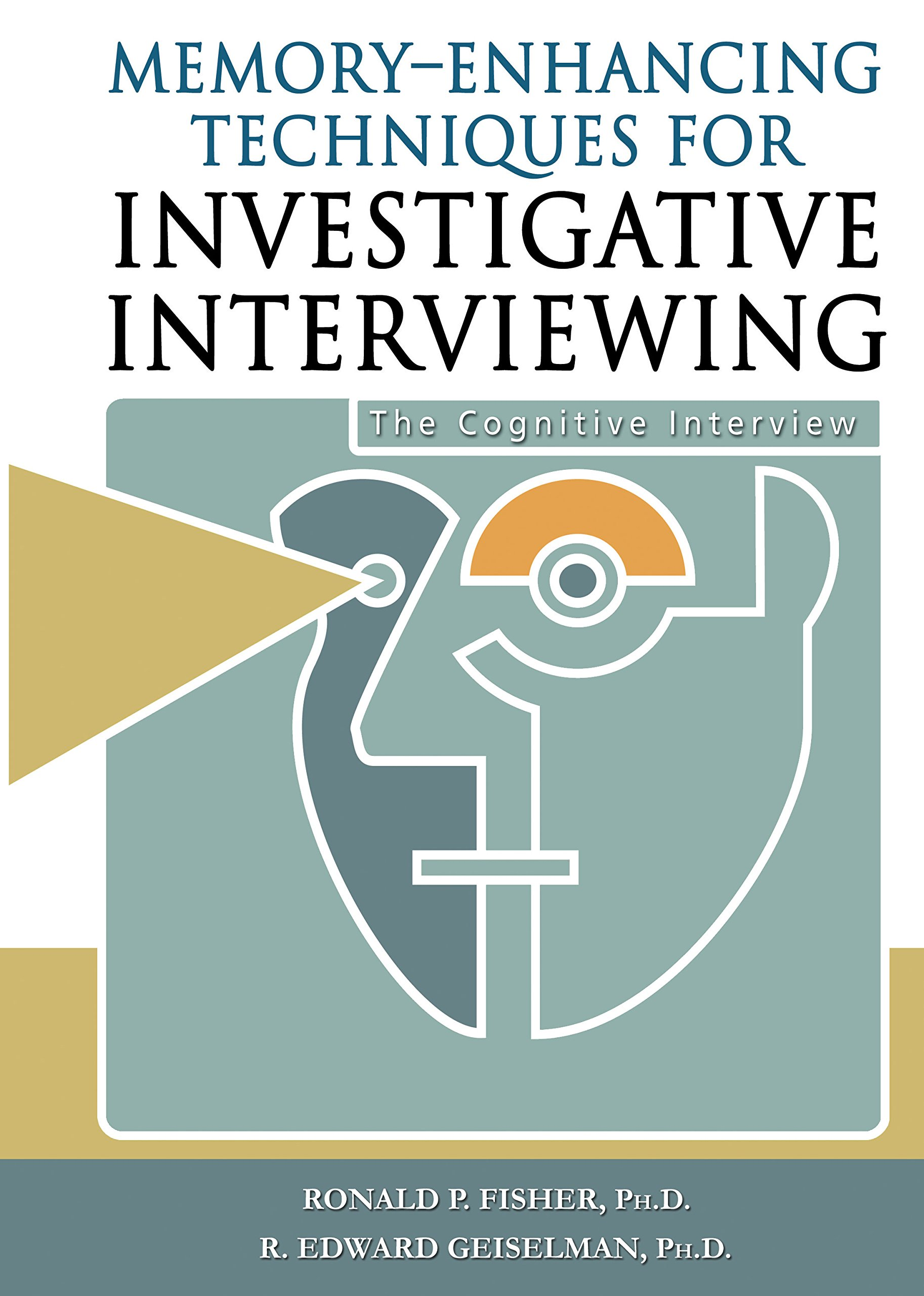 memory enhancing techniques for investigative interviewing the memory enhancing techniques for investigative interviewing the cognitive interview amazon co uk ronald p fisher 9780398061210 books