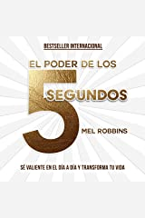 El poder de los 5 segundos [The 5 Second Rule]: Sé valiente en el día a día y transforma tu vida (Otros) [Transform your Life, Work, and Confidence with Everyday Courage] Audible Audiobook