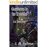 Guardianes de las Tinieblas I La Decisión (Spanish Edition)