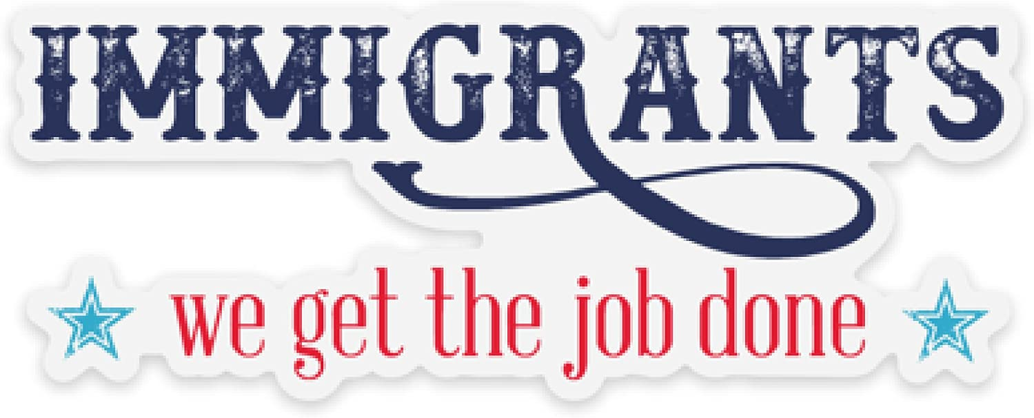 Immigrants We Get The Job Done Die-Cut Vinyl Sticker New, Hamilton Musical, Anti-Trump, Resistance, Resist, Clinton, Obama, Pro-Immigration, Liberal, DACA, Dreamers, Refugees