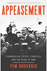 Appeasement: Chamberlain, Hitler, Churchill, and the Road to War Kindle Edition