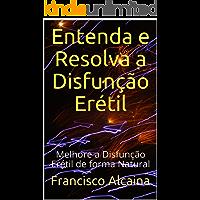 Entenda e Resolva a Disfunção Erétil: Melhore a Disfunção Erétil de forma Natural