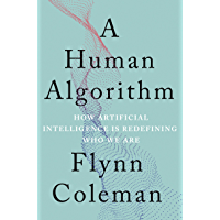 A Human Algorithm: How Artificial Intelligence Is Redefining Who We Are (English Edition)