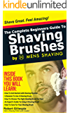 The Complete Beginners Guide To Shaving Brushes by Mens Shaving: Shave Great. Feel Amazing. (English Edition)