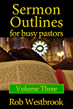 Sermon Outlines for Busy Pastors: Volume 3
