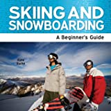 Skiing and Snowboarding - A Beginner's Guide