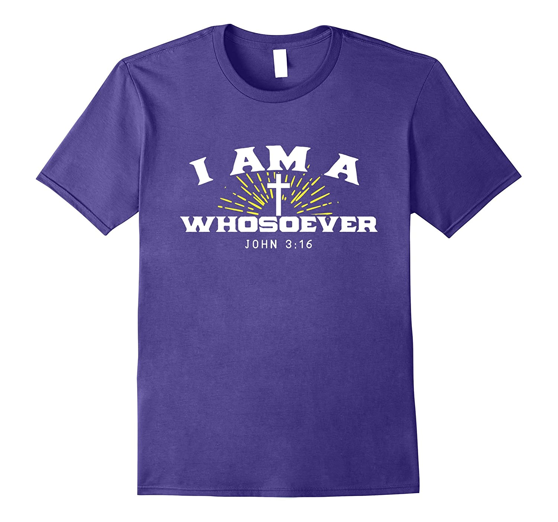 I Am A Whosoever - John 316 Christian Love T-Shirt-PL