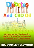 Diabetes and CBD Oil: Understanding the benefits of CBD Oil. How It Can Be Used To Prevent and Cure