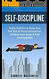 Self-Discipline: Daily Habits to Help You Get Rid of Procrastination, Achieve Your Goals & Feel Unstoppable (Self-Discipline, Self-Help, Self-Confidence, Goal Setting, Beat Procrastination, Mindset)