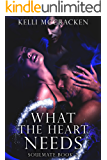 What the Heart Needs: An Elemental Romance (Soulmate Series Book 2)