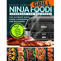 Ninja Foodi Grill Cookbook for Beginners: The Ultimate Ninja Foodi Cookbook For Beginners | Recipes for Indoor Grilling and Air Frying