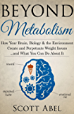 Beyond Metabolism: How Your Brain, Biology, and the Environment Create and Perpetuate Weight Issues …and What You Can Do About It