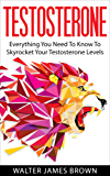 Testosterone: Everything You Need to Know to Skyrocket Your Testosterone Levels (Lifestyle University Book 3) (English Edition)