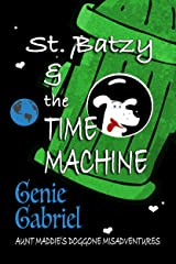 St. Batzy and the Time Machine (Aunt Maddie's Doggone Misadventure Book 1) Kindle Edition