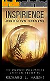 Inspirience: Meditation Unbound: The Unconditioned Path to Spiritual Awakening (Spiritual Awakening Series Book 2)