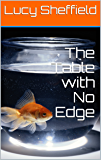 The Table With No Edge