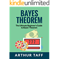 Bayes Theorem: The Ultimate Beginner's Guide to Bayes Theorem (English Edition)