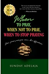 When to pray, when not to pray, and when to stop praying: How your prayer can be effective Kindle Edition