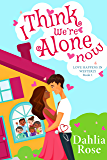 I Think  We're Alone Now : Love Happens In Westerly Book 1