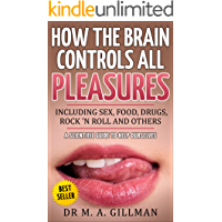 How the brain controls all pleasures including sex, food, drugs, rock 'n roll and others: A scientific guide to help ourselves (How the Neurotransmitters ... Rule Our Lives Book 1) (English Edition)