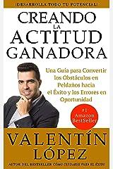 CREANDO LA ACTITUD GANADORA: Una guía para convertir los obstáculos en peldaños hacia el éxito y los errores en oportunidad (Spanish Edition) Kindle Edition