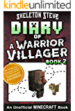 Diary of a Minecraft Warrior Villager - Book 2: Unofficial Minecraft Books for Kids, Teens, & Nerds - Adventure Fan Fiction Diary Series (Skeleton Steve ... - The Warrior Villager Adventure)