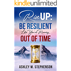 Rise Up: Be Resilient Like You're Running Out Of Time