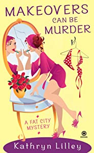 Makeovers Can Be Murder: A Fat City Mystery