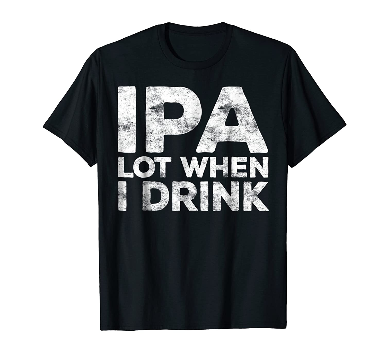 IPA Lot When I Drink T-Shirt Funny Beer Lover Gift Shirt-alottee gift