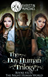 The Day Human Trilogy Complete Collection: The Day Human Prince, The Day Human King, The Day Human Way (The Night Human World Book 2)