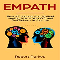 Empath: Reach Emotional and Spiritual Healing, Master Your Gift and Find Balance in Your Life: Empath Series, Book 1