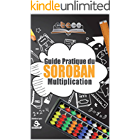 GUIDE PRATIQUE DU SOROBAN MULTIPLICATION (ABACO t. 1) (French Edition)