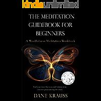 The Meditation Guidebook for Beginners: A Mindfulness Meditation Workbook (Mind Improvement for Beginners 3)