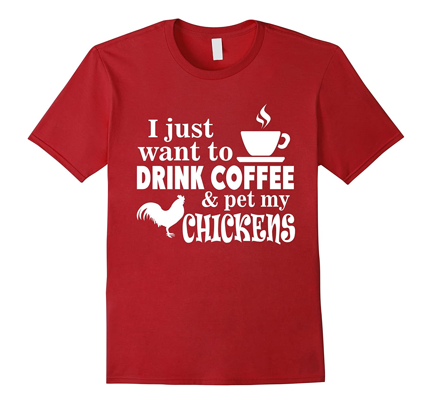 I Just Want to Drink Coffee and Pet My Chickens Farm T-Shirt-RT