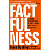 Factfulness: Ten Reasons We're Wrong About The World - And Why Things Are Better Than You Think LONGLISTED FOR THE FT/McKINSEY BUSINESS BOOK OF THE YEAR AWARD (English Edition)