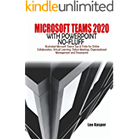 MICROSOFT TEAMS 2020 WITH POWERPOINT NO-FLUFF: Illustrated Microsoft Teams Tips & Tricks for Online Collaboration… book cover