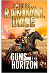 Guns on the Horizon: A Western Adventure From Randall Dale (Adventures of the Western Gunfighter Series Book 1) Kindle Edition