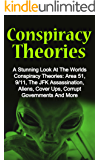 Conspiracy Theories: A Stunning Look At The Worlds Conspiracy Theories: Area 51, 9/11, The JFK Assassination, Aliens…