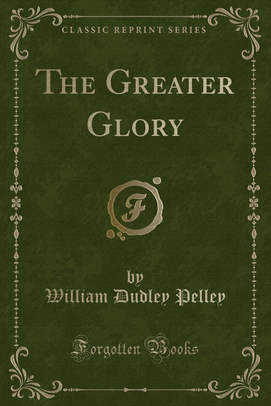 Read Online The Greater Glory (Classic Reprint) ebook