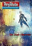 "Perry Rhodan 2749: Die Stadt Allerorten (Heftroman): Perry Rhodan-Zyklus ""Das Atopische Tribunal"" (Perry Rhodan-Die Gröβte Science- Fiction- Serie)"