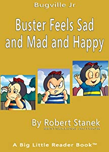 Buster Feels Sad and Mad and Happy (A Sight Words Easy Reader) (Bugville Critters, Bugville Jr Book 1)
