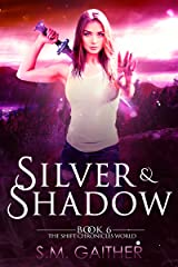 Silver and Shadow (The Shift Chronicles World Book 6) Kindle Edition