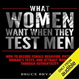 What Women Want When They Test Men: How to Decode
