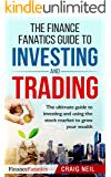The Finance Fanatics Guide to INVESTING and TRADING: The ultimate guide to investing and using the stock market to grow your wealth