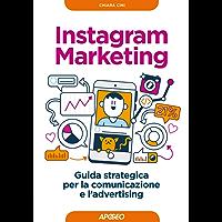 Instagram Marketing: Guida strategica per la comunicazione e l'advertising (Web marketing)