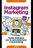 Instagram Marketing: Guida strategica per la comunicazione e l'advertising
