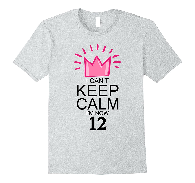 Birthday Girl 12 Shirt Keep Calm I'm Now 12 Birthday T-Shirt-Art